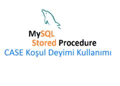 MySQL Stored Procedure CASE Koşul Deyiminin Kullanımı
