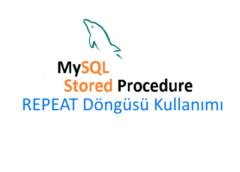 MySQL Stored Procedure REPEAT Döngüsü Kullanımı